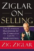 Ziglar on Selling The Ultimate Handbook for the Complete Sales Professional