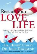 Rescue Your Love Life Changing Those Dumb Attitudes & Behaviors That Will Sink Your Marriage