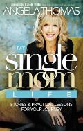 My Single Mom Life: Stories & Practical Lessons for Your Journey