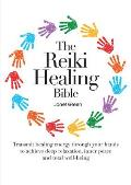 Reiki Healing Bible Transmit Healing Energy Through Your Hands to Achieve Deep Relaxation Inner Peace & Total Well Being