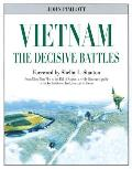 Vietnam the Decisive Battles: From Dien Bien Phu to the Fall of Saigon, a Richly-Illustrated Guide to the Key Battles on Land, Sea, and in the Air