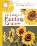 The Complete Painting Course: Your Step by Step Guide to Painting in Watercolor, Acrylics, and Oils