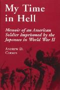 My time in hell memoir of an American soldier imprisoned by the Japanese in World War II