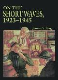 On the Short Waves, 1923-1945: Broadcast Listening in the Pioneer Days of Radio