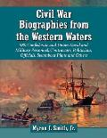 Civil War Biographies from the Western Waters: 956 Confederate and Union Naval and Military Personnel, Contractors, Politicians, Officials, Steamboat