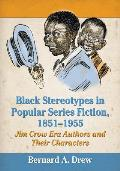 Black Stereotypes in Popular Series Fiction, 1851-1955: Jim Crow Era Authors and Their Characters