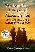 The Last Time I Dreamed about the War: Essays on the Life and Writing of W.D. Ehrhart