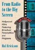 From Radio to the Big Screen Hollywood Films Featuring Broadcast Personalities & Programs