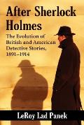 After Sherlock Holmes: The Evolution of British and American Detective Stories, 1891-1914