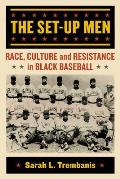 The Set-Up Men: Race, Culture and Resistance in Black Baseball