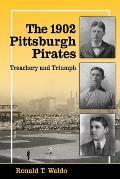 The 1902 Pittsburgh Pirates: Treachery and Triumph