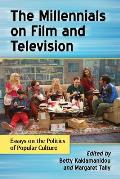 The Millennials on Film and Television: Essays on the Politics of Popular Culture