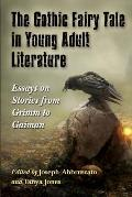 The Gothic Fairy Tale in Young Adult Literature: Essays on Stories from Grimm to Gaiman