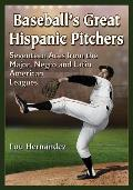 Baseballs Great Hispanic Pitchers Seventeen Aces from the Major Negro & Latin American Leagues