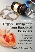 Organ Transplants from Executed Prisoners: An Argument for Death Sentence Organ Removal Statutes