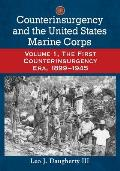 Counterinsurgency and the United States Marine Corps: Volume 1, the First Counterinsurgency Era, 1899-1945