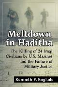 Meltdown in Haditha: The Killing of 24 Iraqi Civilians by U.S. Marines and the Failure of Military Justice