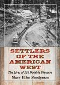 Settlers of the American West: The Lives of 231 Notable Pioneers