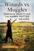Wizards vs. Muggles: Essays on Identity and the Harry Potter Universe