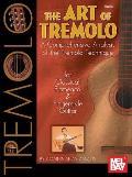 The Art of Tremolo: A Comprehensive Analysis of Hte Tremolo Technique for Classical, Flamenco, & Fingerstyle Guitar