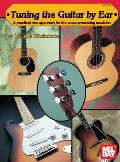 Tuning the Guitar by Ear A Practical New Approach for the Uncompromising Musician