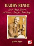 Harry Reser: Tenor Banjo Legend: 26 Virtuoso Solos for Tenor Banjo
