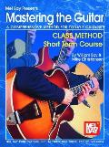 Mastering the Guitar: Class Method Short Term Course: A Comprehensive Method for Today's Guitarist!