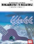 Mel Bay Presents Understanding Ukulele Chords