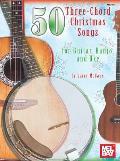 50 Three-Chord Christmas Songs for Guitar, Banjo, and Uke