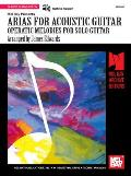Arias for Acoustic Guitar: Operatic Melodies for Solo Guitar