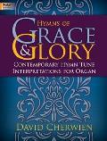 Hymns of Grace & Glory: Contemporary Hymn Tune Interpretations for Organ