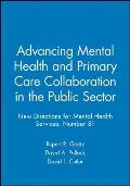 Advancing Mental Health and Primary Care Collaboration in the Public Sector: New Directions for Mental Health Services, Number 81