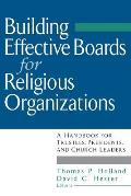 Building Effective Boards for Religious Organizations: A Handbook for Trustees, Presidents, and Church Leaders