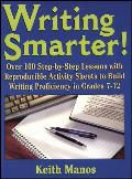 Writing Smarter Over 100 Step By Step Lessons with Reproducible Activity Sheets to Build Writing Proficiency in Grades 7 12