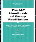 IAF Handbook of Group Facilitation Best Practices from the Leading Organization in Facilitation with CDROM