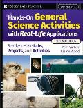 Hands-On General Science Activities with Real-Life Applications: Ready-To-Use Labs, Projects, & Activities for Grades 5-12