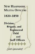 New Hampshire Militia Officers, 1820-1850: Division, Brigade, and Regimental Field and Staff Officers