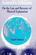 Scientific Nihilism: On the Loss and Recovery of Physical Explanation