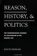 Reason Hist and Politics: The Communitarian Grounds of Legitimation in the Modern Age