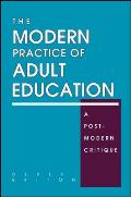 Modern Practice of Adult Education: A Postmodern Critique