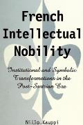 French Intellectual Nobiklity Institutional & Symbolic Transformations in the Post Sartrian Era