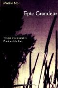 Epic grandeur :toward a comparative poetics of the epic