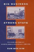 Big Business; Strong State: Collusion and Conflict in South Korean Development, 1960-1990