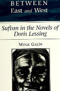 Between East & West Sufism in the Novels of Doris Lessing