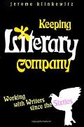 Keeping Literary Company: Working with Writers Since the Sixties