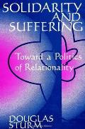 Solidarity and suffering; toward a politics of relationality