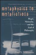 Metaphysics to Metafictions Hegel Nietzsche & the End of Philosophy