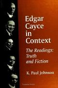 Edgar Cayce in Context The Readings Truth & Fiction