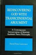 Rediscovering God with Transcendental Argument: A Contemporary Interpretation of Monistic Kashmiri Saiva Philosophy