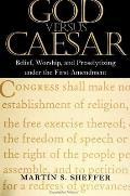 God Versus Caesar: Belief, Worship, and Proselytizing Under the First Amendment